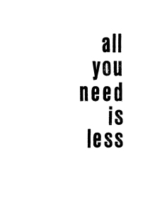 We believe that... all you need is less